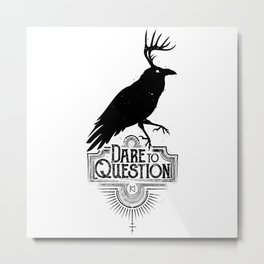 Dare To Question | BLK Metal Print