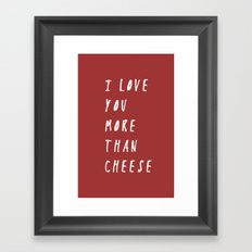I Love You More Than Cheese Framed Art Print