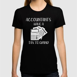 Account Funny Accountants Have a Tax To Grind Accounting Gift T-shirt