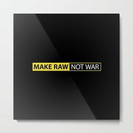 Make RAW not WAR Metal Print