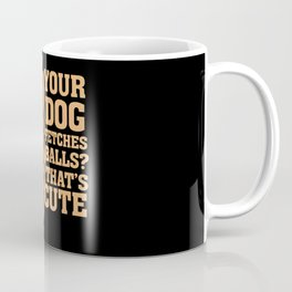 Your Dog Fetches Balls? That's Cute Coffee Mug
