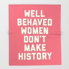 Well Behaved Women Feminist Quote Throw Blanket