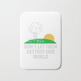 Don't let them destroy our world Bath Mat
