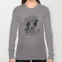Dead Men Don't Catcall Long Sleeve T-shirt