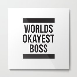 Worlds Okayest Boss Metal Print