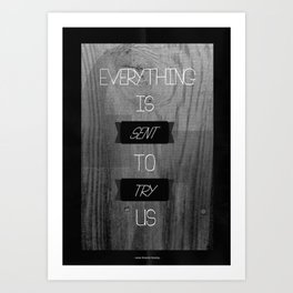 Everything is Sent to Try Us Art Print