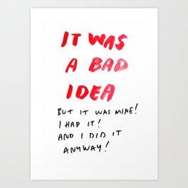 IT WAS A BAD IDEA Art Print