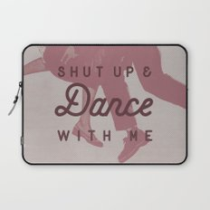 Shut Up & Dance with Me Laptop Sleeve
