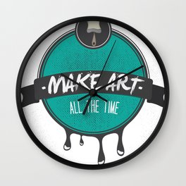 Make Art. All The Time.  Wall Clock