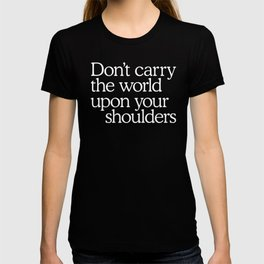 Don't carry the world upon your shoulders T-shirt