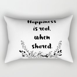 Happiness is real, when shared Rectangular Pillow