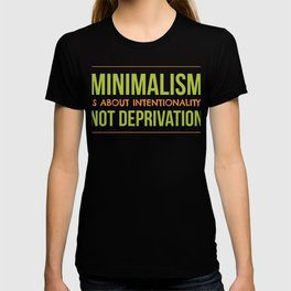 Minimalism Is About Intentionality Not Deprivation T-shirt