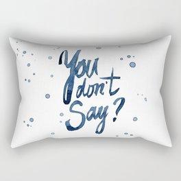 You Don't Say? Rectangular Pillow