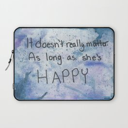 As Long As She's Happy Laptop Sleeve
