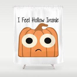 I Feel Hollow Inside Shower Curtain