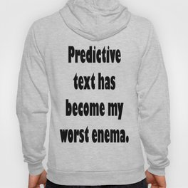 Predictive Text Has Become My Worst Enema Hoody