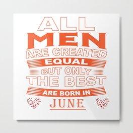 Best Men are Born in June Metal Print