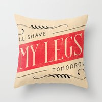 I'll Shave My Legs Tomorrow Throw Pillow