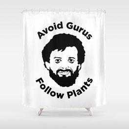 Terence Mckenna - Avoid Gurus, Follow Plants Shower Curtain