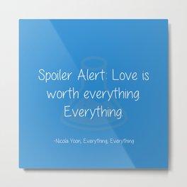 Spoiler Alert: Love is Everything Metal Print