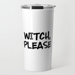 Funny Halloween Quotes - Witch, Please Travel Mug