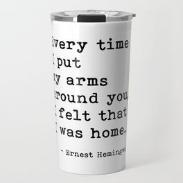 Felt Like I Was Home Ernest Hemingway Quote Travel Mug