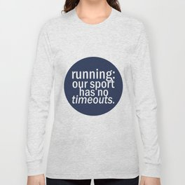 Our Sport Has No Timeouts.  Long Sleeve T-shirt