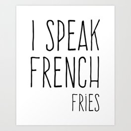 Speak French Fries Funny Quote Art Print