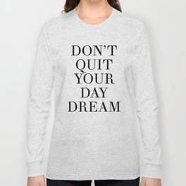 DONT QUIT YOUR DAY DREAM motivational quote Long Sleeve T-shirt