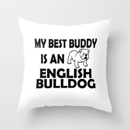 My Best Buddy Is An English Bulldog Throw Pillow