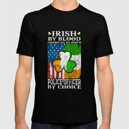 Irish By Blood American By Birth Police Officer by Choice Shirt T-shirt