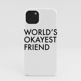 World's okayest friend iPhone Case
