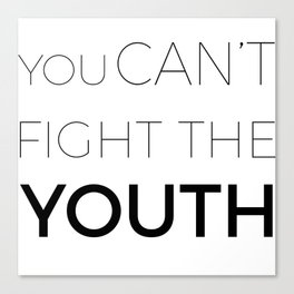 You can't fight the youth  Canvas Print