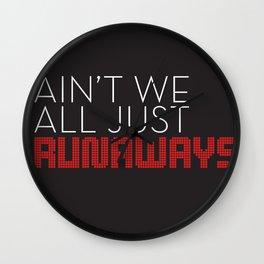 Ain't We All Just Runaways Wall Clock