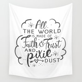 All the the world is made of faith & trust & pixit dust (dark text) Wall Tapestry