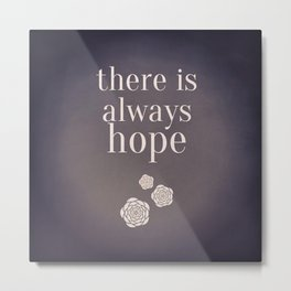 There is Always Hope Metal Print