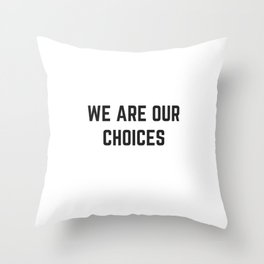 WE ARE OUR CHOICES Throw Pillow