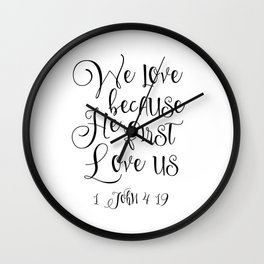 Bible Verse 1 John 4:19 Christian Quote Typography Wall Art Printable Art Bible Verse Printable ART Wall Clock