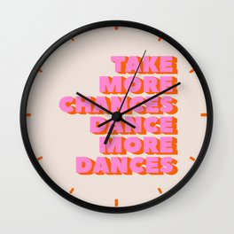 TAKE MORE CHANCES DANCE MORE DANCES Wall Clock
