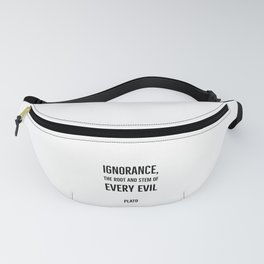 Ignorance, the root and stem of every evil - Plato - Greek Philosopher quote Fanny Pack