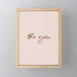 Be you Framed Mini Art Print