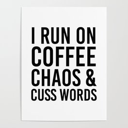 I Run On Coffee, Chaos & Cuss Words Poster
