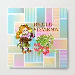 HELLO YOMENA Metal Print