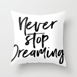 Never Stop Dreaming / Motivate Quote / Motivational Inspirational Message/ Empower / Fearless Throw Pillow