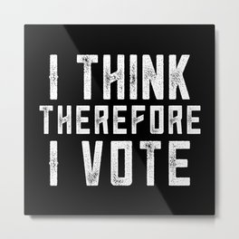 I Think Therefore I Vote (on black version) Metal Print