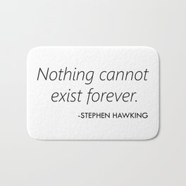 Nothing Cannot Exist Forever (Stephen Hawking) Bath Mat