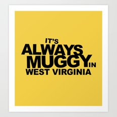 It's Always Muggy in West Virginia by RonkyTonk Art Print