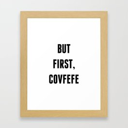 But First, Covfefe Framed Art Print