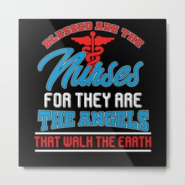 Blessed are the nurses Metal Print