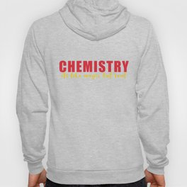 Chemistry It's Like Magic But Real Science Nerd Hoody